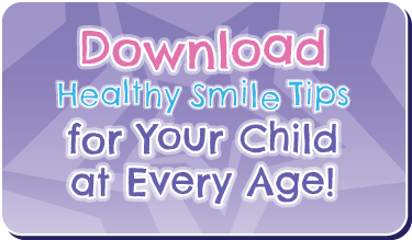 Download Healthy Smile Tips for your Child at Every Age! Button