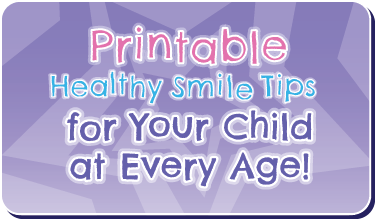 Printable Healthy Smile Tips for Your Child at Every Age! Button